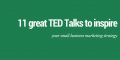11 great Ted Talks to inspire your small business marketing strategy