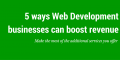5 ways Web Development businesses can boost revenue