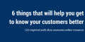 [Inspiration] 6 things that will help you get to know your customers better