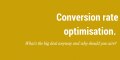 Conversion rate optimisation. What is it and why should you care?