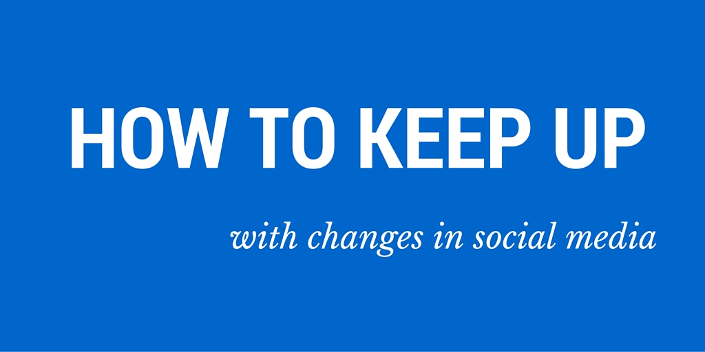 How to keep up with changes in social media