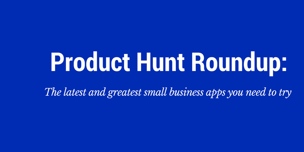 latest small business apps product hunt